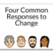 Four Common Responses to Change